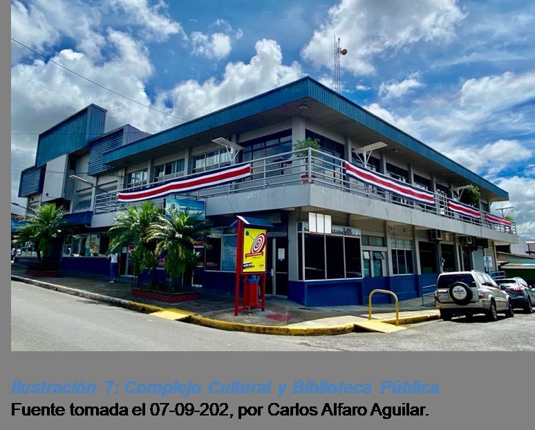 Ilustración 7 Edificio del Complejo Cultural y Biblioteca Pública Fuente tomada por Carlos Alfaro Aguilar, el 06 de setiembre, 2021.